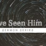 We Have Seen Him: From Fearful Confusion To Kingdom Faithfulness
