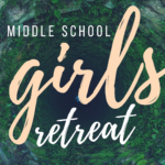 Middle School Girls Retreat 2017