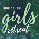 High School Girls Mini Retreat