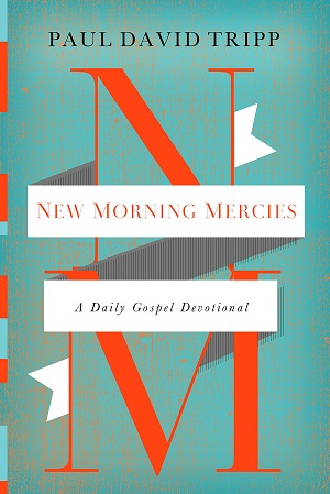 New Morning Mercies: A Daily Gospel Devotional, by Paul David Tripp