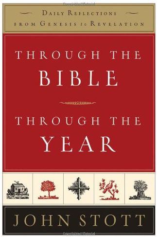 Through the Bible, Through the Year: Daily Reflections from Genesis to Revelation, by John Stott