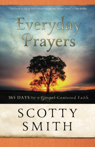 Everyday Prayers: 365 Days to a Gospel-Centered Faith, by Scotty Smith et al.