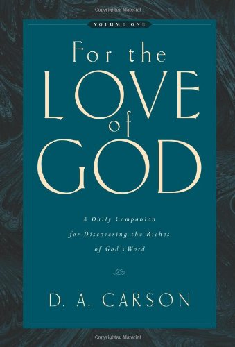 For the Love of God, Volume 1: A Daily Companion for Discovering the Riches of God's Word, by D. A. Carson
