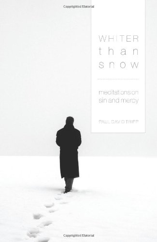 Whiter Thank Snow: Meditations on Sin and Mercy, by Paul David Tripp